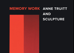 Memory Work: Anne Truitt and Sculpture